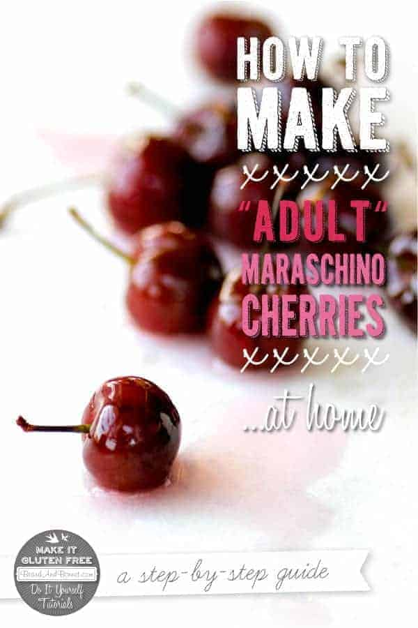 "How To Make ""Adult"" Maraschino Cherries {Beard and Bonnet} #glutenfree #vegan"